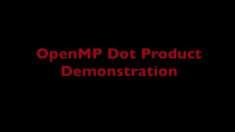 Thumbnail for entry L7 OpenMP Dot Product Demo.mp4