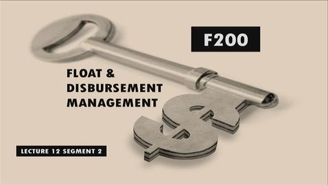 Thumbnail for entry F200_Lecture 12_Segment 2: Float & Disbursement Management