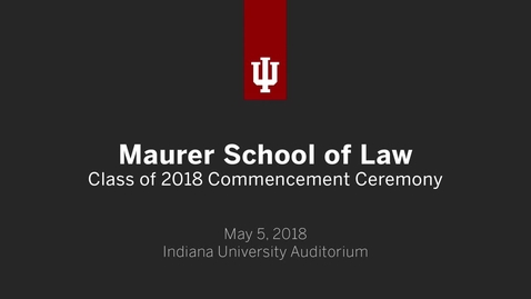 Thumbnail for entry Maurer School of Law Graduate Recognition Ceremony 2018