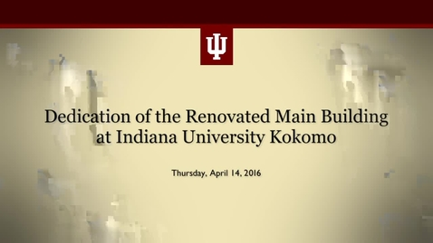Thumbnail for entry Dedication of the renovated Main Building at Indiana University Kokomo