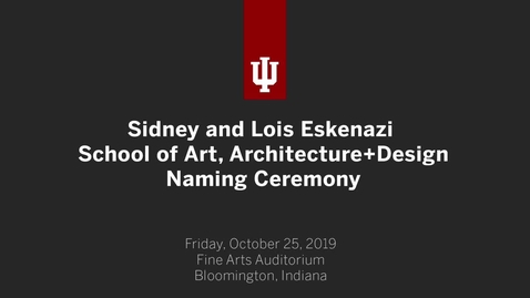 Thumbnail for entry Sidney and Lois Eskenazi School of Art, Architecture + Design Naming Ceremony