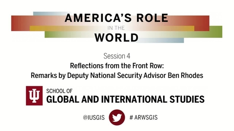 Thumbnail for entry America's Role in the World: Issues Facing the Next President: Session 4: Reflections from the Front Row: Keynote Remarks by Deputy National Security Advisor Ben Rhodes