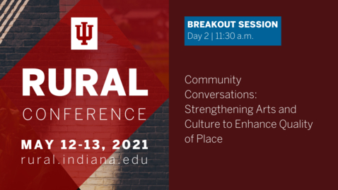Thumbnail for entry Community Conversations: Strengthening Arts and Culture to Enhance Quality of Place | 2021 Indiana University Rural Conference