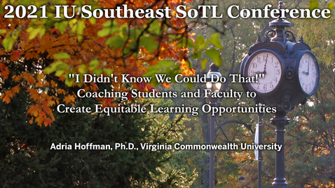 """Thumbnail for entry SoTL Break Out""""I Didn't Know We Could Do That!"""" Coaching Students and Faculty to Create Equitable Learning Opportunities"""