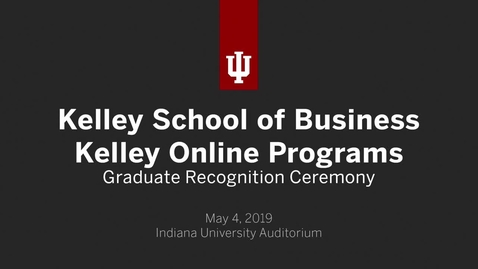 Thumbnail for entry Kelley School of Business - Kelley Direct and Executive Degree Programs Recognition Ceremony