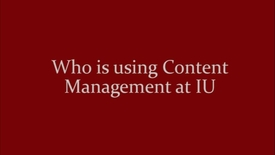 Thumbnail for entry Who is using web content management at IU?