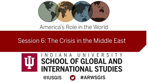 Thumbnail for entry America's Role in the World: Issues Facing the New President: Session 6 The Crisis in the Middle East