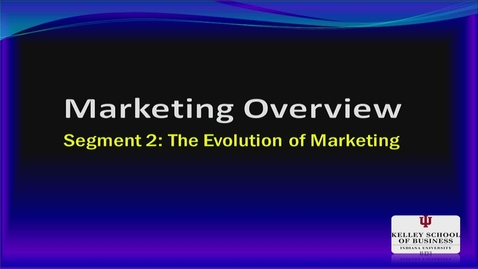 Thumbnail for entry M200_Lecture 01_Segment 2_The Evolution of Marketing