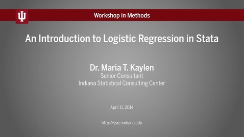 """Thumbnail for entry Dr. Maria Kaylen, """"An Introduction to Logistic Regression in Stata"""" (IU Workshop in Methods, 2014-04-11)"""