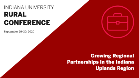 Thumbnail for entry Growing Regional Partnerships in the Indiana Uplands Region   Indiana University Rural Conference 2020