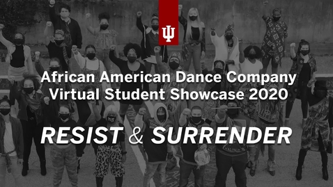 Thumbnail for entry African American Dance Company Virtual Student Showcase 2020: Resist and Surrender