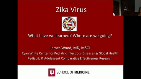 "Thumbnail for entry PEDS Grand Rounds 10/4/2017: ""Zika Virus - What have we learned?  Where we are going?"" James Wood, MD, MSCI"