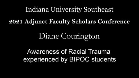 Thumbnail for entry 2021 Adjunct Faculty Scholars Conference: Awareness of Racial Trauma experienced by BIPOC students