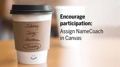 Thumbnail for entry Encourage participation: Assign NameCoach in Canvas