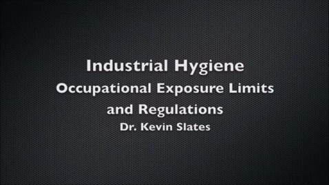 Thumbnail for entry Industrial Hygiene: Occupational Exposure Limits and Regulations by Dr. Kevin Slates (OSH)