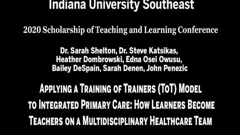 Thumbnail for entry IU Southeast SoTL Conference - Session 3, Meeting #4: Applying a Training of Trainers (ToT) Model to Integrated Primary Care: How Learners Become Teachers on a Multidisciplinary Healthcare Team