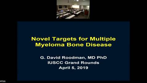 "Thumbnail for entry IUSCC Grand Rounds April 5, 2019, G. David Roodman, MD, PhD  ""Novel Targets for Myeloma Bone Disease"""
