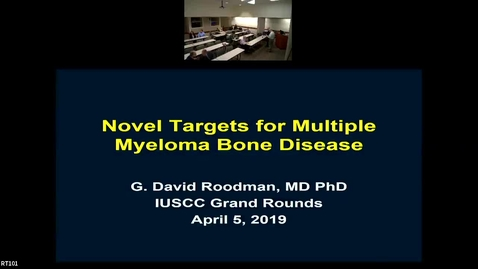"""Thumbnail for entry IUSCC Grand Rounds April 5, 2019, G. David Roodman, MD, PhD  """"Novel Targets for Myeloma Bone Disease"""""""