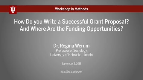 """Thumbnail for entry Dr. Regina Werum, """"How Do you Write a Successful Grant Proposal? And Where Are the Funding Opportunities?"""" (IU Workshop in Methods, 2016-09-02)"""