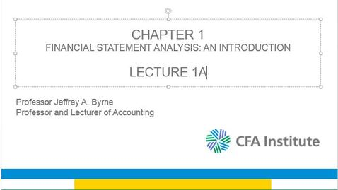 Thumbnail for entry 1A LECTURE Financial Statement Analysis: An Introduction