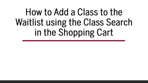 Thumbnail for entry How to Add a Class to Waitlist using Class Search in the Shopping Cart