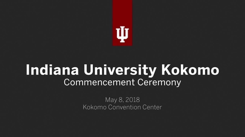 Thumbnail for entry IU Kokomo Commencement Ceremony 2018