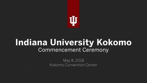 Thumbnail for entry IU Kokomo Commencement Ceremony 2018