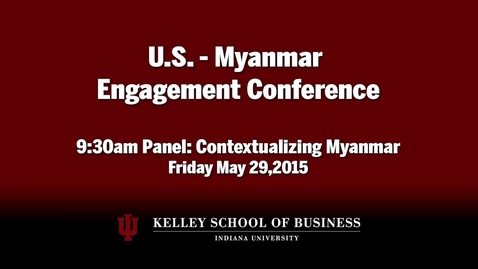 Thumbnail for entry CIBER Doing Business Conference: Myanmar - Contextualizing Myanmar, Panel 1