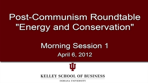 """Thumbnail for entry CIBER International Business Voices: """"Post Communism Roundtable: Energy & Conversation, Morning Session 1"""""""