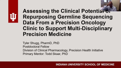 """Thumbnail for entry IUSCCC Virtual Seminar Series, June 18, 2020 - Tyler Shugg, PhD -  Assessing the Clinical Potential of Repurposing Germline Genetic Information Obtained from a Precision Oncology Clinic to Support Multi-Disciplinary Precision Medicine"""""""