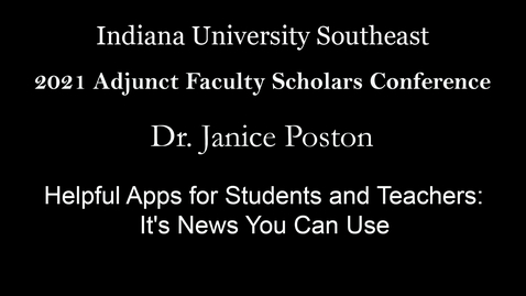 Thumbnail for entry 2021 Adjunct Faculty Scholars Conference: Helpful Apps for Students and Teachers: It's News You Can Use – Dr. Janice Poston, Bellarmine University
