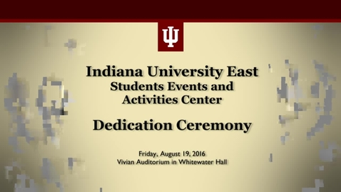 Thumbnail for entry IU East Student Events and Activities Center Dedication Ceremony