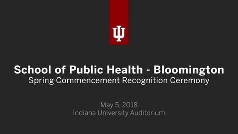 Thumbnail for entry School of Public Health Bloomington - Graduate Recognition Ceremony 2018