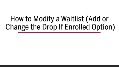 Thumbnail for entry How to Modify a Waitlist (Add or Change Drop if Enrolled Option)
