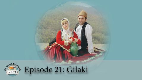 Thumbnail for entry Episode 21: Gilaki