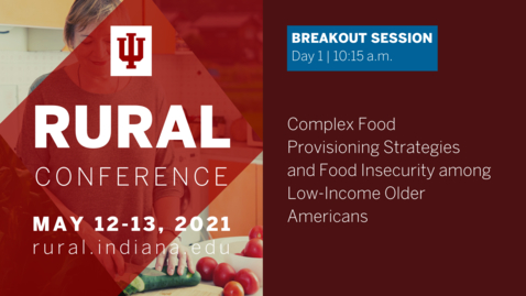 Thumbnail for entry Complex Food Provisioning Strategies and Food Insecurity among Low-Income Older Americans | 2021 Indiana University Rural Conference
