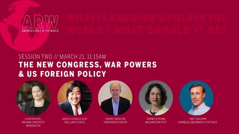 Thumbnail for entry America's Role in the World 2019 - Session 2: The New Congress, War Powers & US Foreign Policy