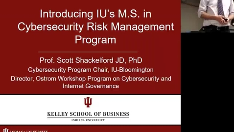 Thumbnail for entry 2018.01.11.1700 - Introducing IU M.S. in Cybersecurity Risk Management Program