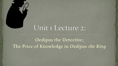 Thumbnail for entry LJETTPAC_Unit_1_Lecture_2_Oedipus
