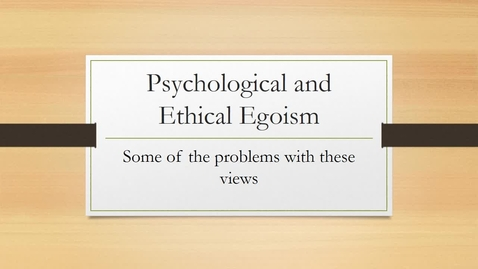 Thumbnail for entry Psychological and Ethical Egoism