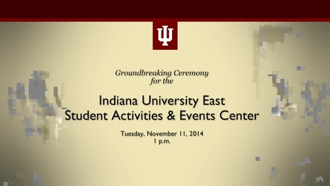 Thumbnail for entry IU East - Student Activities and Events Center Groundbreaking