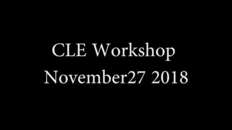Thumbnail for entry CLE Workshop November 27 2018.mp4