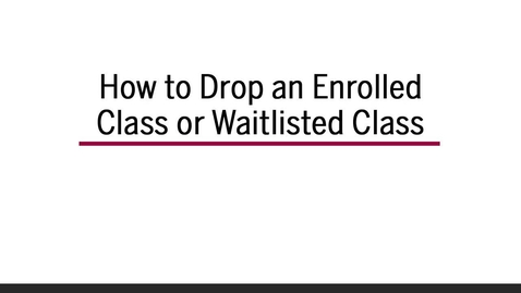 Thumbnail for entry How to Drop an Enrolled Class or Waitlisted Class