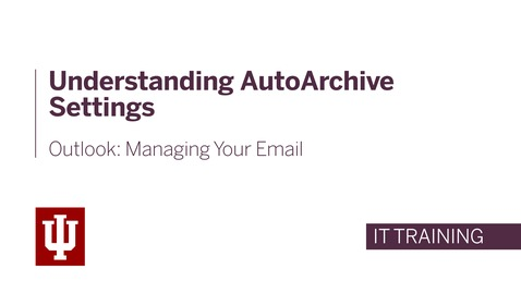 Thumbnail for entry Outlook: Managing Your Email - Understanding AutoArchive Settings