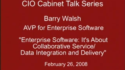 Thumbnail for entry CIO Cabinet Talk Series: Enterprise Software: Barry Walsh, Associate Vice President for Enterprise Software