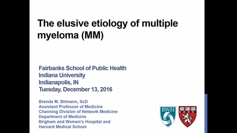 Thumbnail for entry Brenda M Birmann, ScD - The elusive etiology of multiple myeloma (MM) - Dec 13, 2016