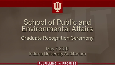 Thumbnail for entry School of Public and Environmental Affairs - Graduate Recognition Ceremony