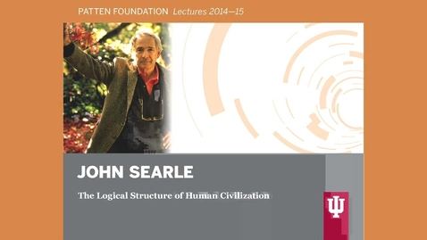 "Thumbnail for entry Patten lecture: John Searle ""The Logical Structure of Human Civilization"""