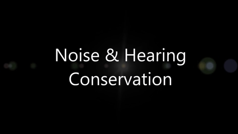 Thumbnail for entry Noise & Hearing Conservation (OSH)