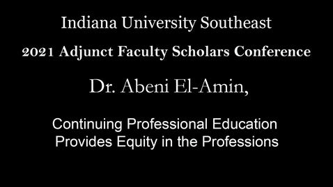 Thumbnail for entry 2021 Adjunct Faculty Scholars Conference : Continuing Professional Education  Provides Equity in the Professions